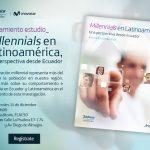 """Fundación Telefónica presenta """"Millennials en Latinoamérica. Una perspectiva desde el Ecuador"""""""