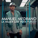 Manuel Medrano estrena el remix de 'LA MUJER QUE BOTA FUEGO'