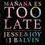 Jesse & Joy y J Balvin estrenan Mañana es Too Late.